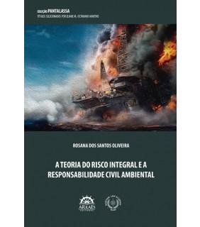A TEORIA DO RISCO INTEGRAL E A RESPONSABILIDADE CIVIL AMBIENTAL