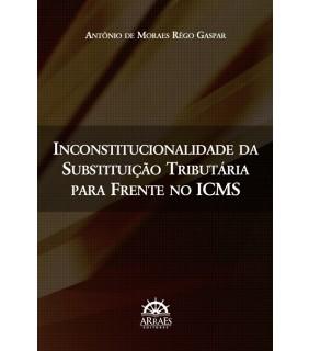 Inconstitucionalidade da substituição tributária para frente no ICMS