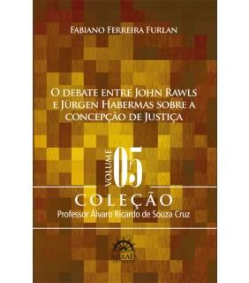 O Debate entre John Rawls e Jurgen Habermas sobre a Concepção de Justiça - Vol. 05