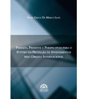 Passado, presente e perspectivas para o futuro da proteção de investimentos pelo direito internacional