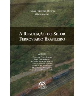 A regulação do setor ferroviário brasileiro