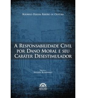 A Responsabilidade Civil por Dano Moral e seu Carater Desestimulador